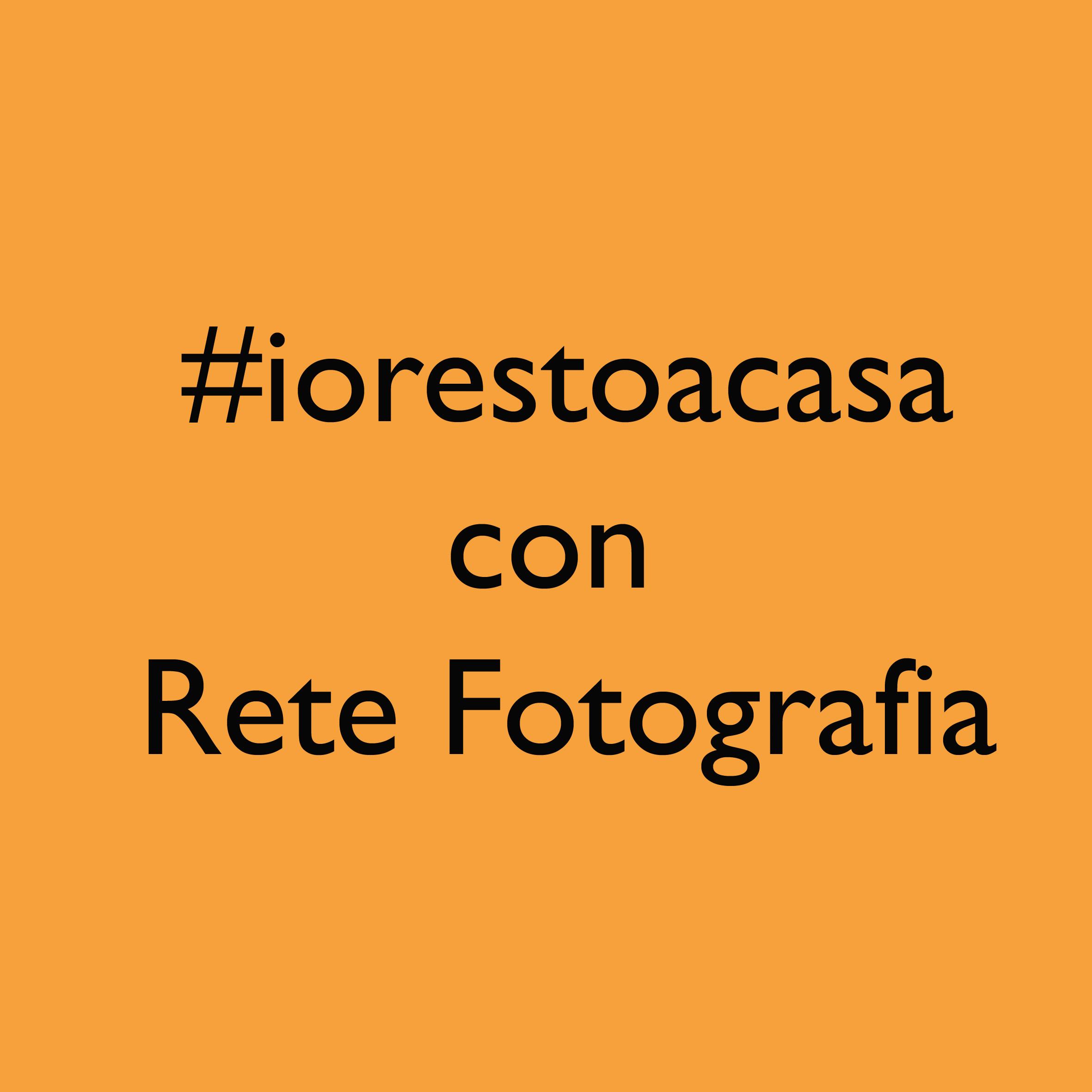 #iorestoacasa le iniziative on line di Rete Fotografia